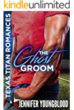 The Ghost Groom (Texas Titan Romances)