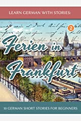 Learn German With Stories: Ferien in Frankfurt - 10 German Short Stories for Beginners (Dino lernt Deutsch 2) (German Edition) Kindle Edition