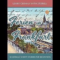 Learn German With Stories: Ferien in Frankfurt - 10 German Short Stories for Beginners (Dino lernt Deutsch 2) (German Edition)