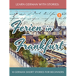 Learn German With Stories: Ferien in Frankfurt - 10 German Short Stories for Beginners (Dino lernt Deutsch 2) (German…