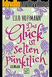 Das Glück ist selten pünktlich (German Edition)