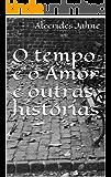 O tempo e o Amor e outras histórias (Pequenas Histórias Livro 2)