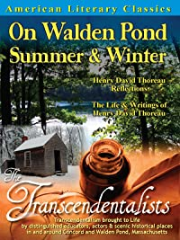 American Literary Classics – The Transcendentalists: On Walden Pond, Summer & Winter: Henry David Thoreau Reflections – The Life & Writings of Henry David Thoreau