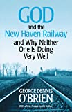 God and the New Haven Railway: and Why Neither