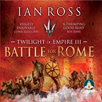 Battle for Rome: Twilight of Empire, Book 3