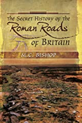 The Secret History of the Roman Roads of Britain: And Their Impact on Military History Kindle Edition
