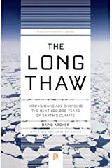 The Long Thaw: How Humans Are Changing the Next 100,000 Years of Earth's Climate (Princeton Science Library) Kindle Edition