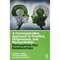 A Communicative Approach to Conflict, Forgiveness, and Reconciliation: Reimagining Our Relationships