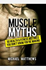 Muscle Myths: 50 Health & Fitness Mistakes You Don't Know You're Making (The Build Muscle, Get Lean, and Stay Healthy Series Book 3) Kindle Edition