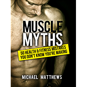 Muscle Myths: 50 Health & Fitness Mistakes You Don't Know You're Making (The Build Muscle, Get Lean, and Stay Healthy…