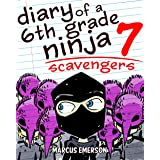 Diary of a 6th Grade Ninja 7: Scavengers (a hilarious adventure for children ages 9-12)