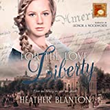 For the Love of Liberty: Timeless Love, Book 4