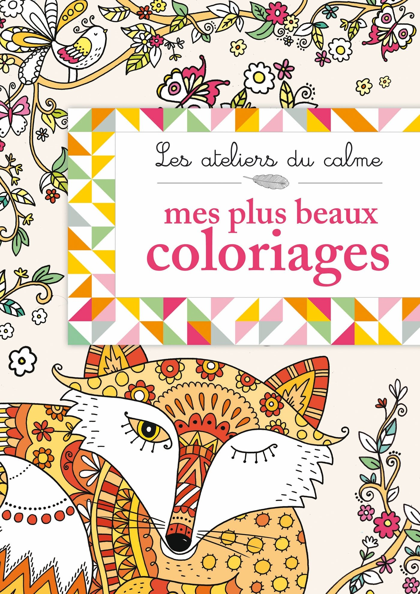 ATELIERS DU CALME - MES PLUS BEAUX COLORIAGES  Amazon.fr  Collectif  Livres 2cb690f9df7