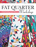 Fat Quarter Workshop: 12 Skill-Building Quilt Patterns (Landauer) Beginner-Friendly Step-by-Step Projects to Use Up Your…