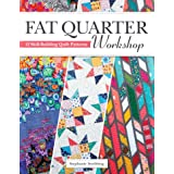 Fat Quarter Workshop: 12 Skill-Building Quilt Patterns (Landauer) Beginner-Friendly Step-by-Step Projects to Use Up Your Stas