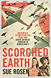 Scorched Earth: Australia's secret plan for total war under Japanese invasion in World War II: Australia's Secret Plan for Total War Under Japanese Invasion in World War Two