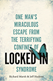Locked In: One man's miraculous escape from the terrifying confines of Locked-in syndrome