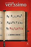 Os últimos quartetos de Beethoven e outros contos