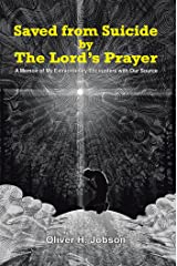 Saved from Suicide by the Lord'S Prayer: A Memoir of My Extraordinary Encounters with Our Source Kindle Edition