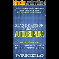 Plan de acción para la Autodisciplina: Una guía simple para vencer la procrastinación, lograr tus objetivos y obtener la…
