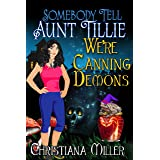 Somebody Tell Aunt Tillie We're Canning Demons (The Toad Witch Mysteries Book 4)