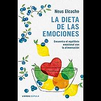 La dieta de las emociones: Encuentra el equilibrio emocional con la alimentación (Spanish Edition)
