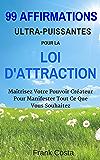 99 Affirmations Ultra-Puissantes pour La Loi d'Attraction: Maîtrisez Votre Pouvoir Créateur Pour Manifester Tout Ce Que Vous Souhaitez