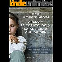 Apego y psicopatología: la ansiedad y su origen. Conceptualización y tratamiento de las patologías relacionadas con la…