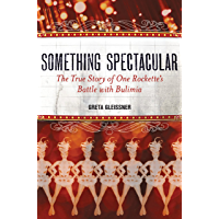 Something Spectacular: The True Story of One Rockette's Battle with Bulimia (English Edition)
