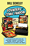 Founders of Comic Fandom: A Biographical Who's Who of Publishers, Dealers, Collectors, Writers, Artists, and Other Luminaries of the 1950s and 1960s