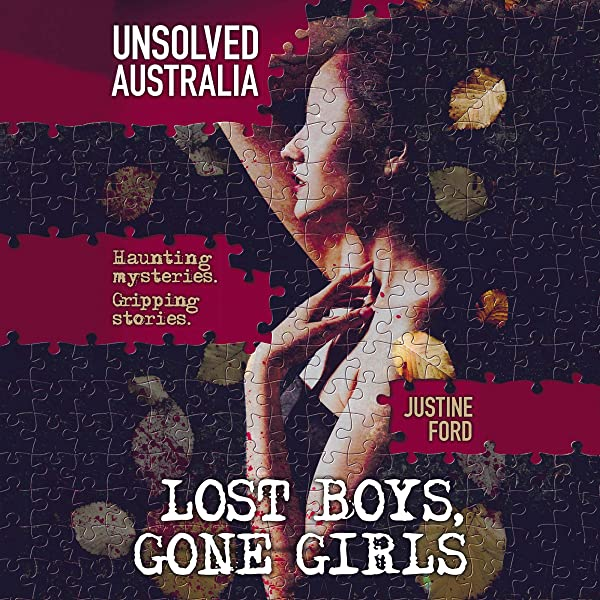 Amazon Com Unsolved Australia Lost Boys Gone Girls Audible Audio Edition Justine Ford Casey Withoos Macmillan Australia Audio Audible Audiobooks