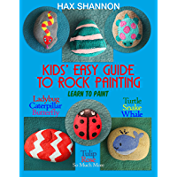 Kids Easy Guide to Rock Painting: Learn to Paint Ladybug, Caterpillar, Butterfly, Turtle, Snake, Whale, Tulip, Rose & So…