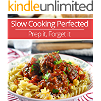 Slow Cooking Perfected: Prep it, Forget it