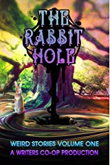 The Rabbit Hole: Weird Stories Volume One: A Writers Co-op Production Kindle Edition