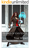 Planes of Existence: True Wizard (Planes of Existance Book 1)