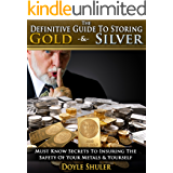 The Definitive Guide To Storing Gold & Silver: Must Know Secrets To Insuring The Safety Of Your Metals & Yourself (English Edition)