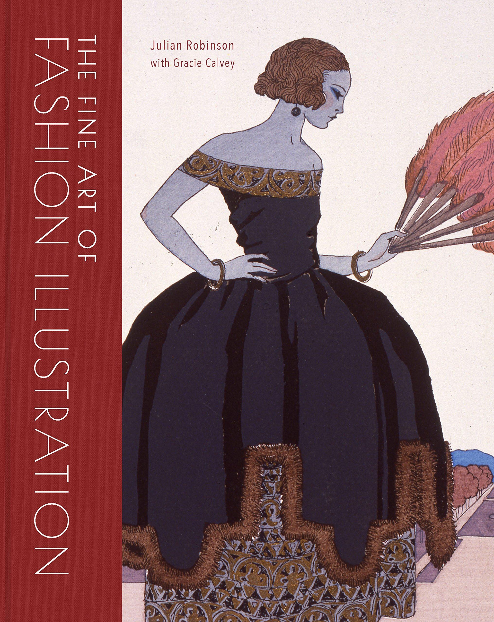 The Fine Art Of Fashion Illustration Robinson Julian Calvey Gracie 9780711237001 Amazon Com Books