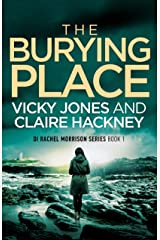 The Burying Place: A Gripping Police Procedural Psychological Thriller set in Cornwall with a Chilling Twist! (The DI Rachel Morrison series Book 1) Kindle Edition