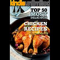 Top 50 Most Delicious Chicken Recipes (Recipe Top 50's Book 18)