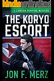 The Koryo Escort: A Lawson Vampire Mission (The Lawson Vampire Series)