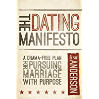 The Dating Manifesto: A Drama-Free Plan for Pursuing Marriage with Purpose