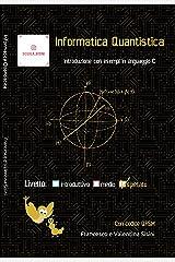 Informatica Quantistica, introduzione con esempi in linguaggio C (Italian Edition) Kindle Edition