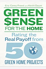 Green$ense for the Home: Rating the Real Payoff from 50 Green Home Projects Paperback