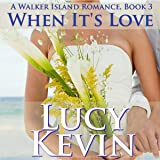 When It's Love: A Walker Island Romance, Book 3