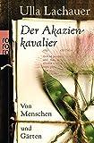 Der Akazienkavalier: Von Menschen und Gärten
