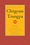 The Collected Works of Chögyam Trungpa, Volume 9: True Command - Glimpses of Realization - Shambhala Warrior Slogans - The Teacupand the Skullcup - Smile ... - The Mishap Lineage - Selected Writings