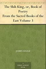 The Shih King, or, Book of Poetry From the Sacred Books of the East Volume 3 Kindle Edition