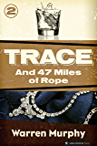 And 47 Miles of Rope (Trace Book 2)