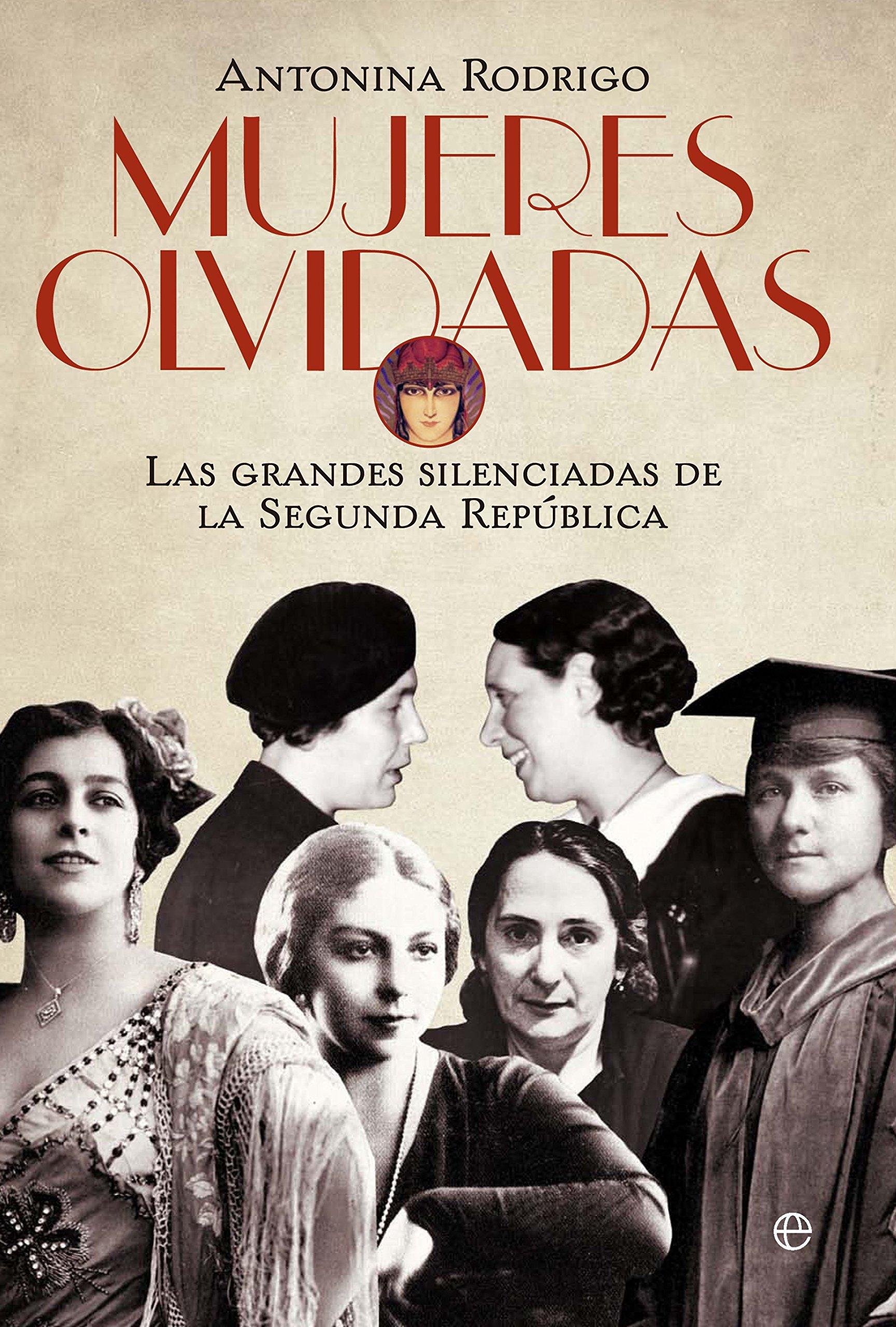 Mujeres Olvidadas. Las Grandes Silenciadas De La República ...