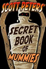 Scott Peters Secret Book Of Mummies: 100 Bizarre Secrets Kindle Edition